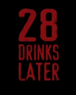 28 Drinks Later